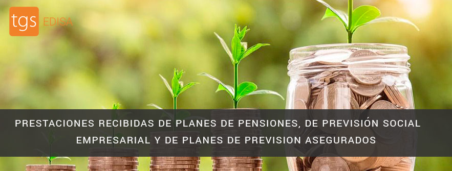 Prestaciones Percibidas por los Beneficiarios de Planes de Pensiones, Planes de Previsión Social Empresarial y Planes de Previsón Asegurados